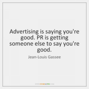 "Image with text ""Advertising is saying your good. PR is getting someone else to say your good."""